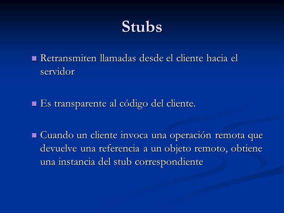 Stubs Retransmiten llamadas desde el cliente hacia el servidor Retransmiten llamadas desde el cliente hacia el servidor Es transparente al código del