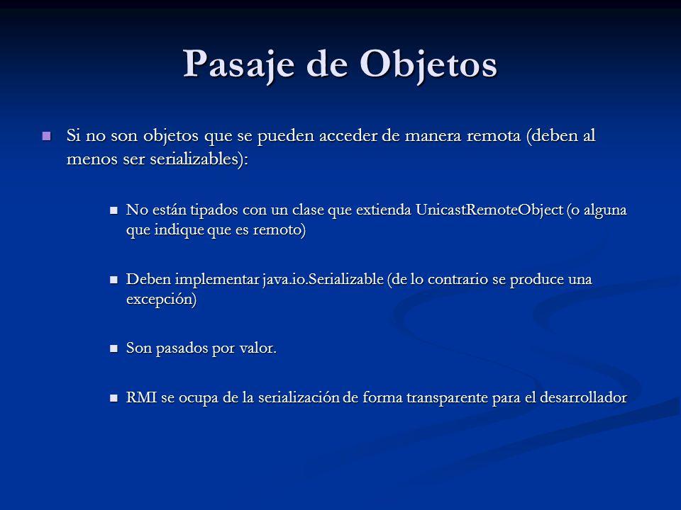 Pasaje de Objetos Si no son objetos que se pueden acceder de manera remota (deben al menos ser serializables): Si no son objetos que se pueden acceder