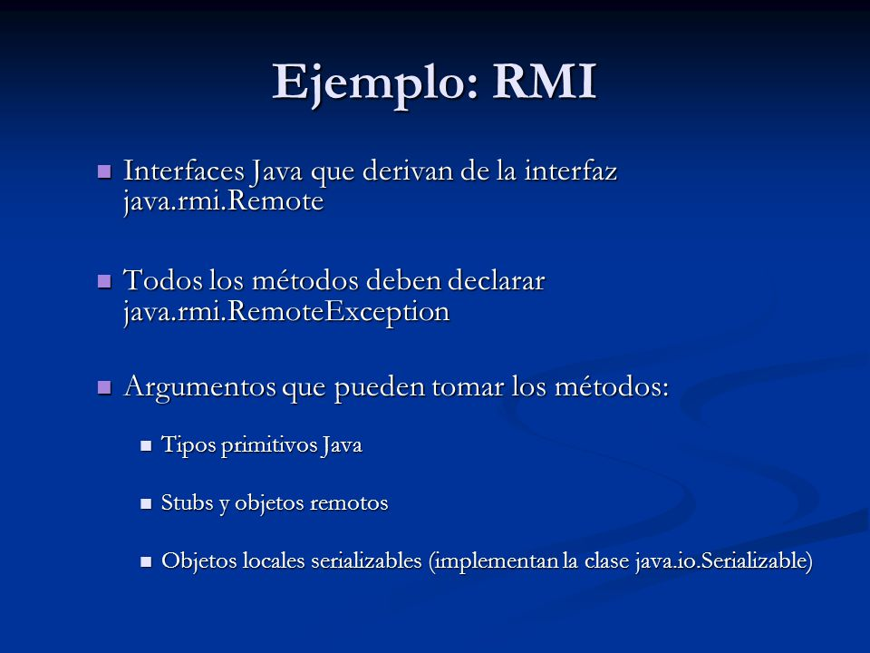 Ejemplo: RMI Interfaces Java que derivan de la interfaz java.rmi.Remote Interfaces Java que derivan de la interfaz java.rmi.Remote Todos los métodos d