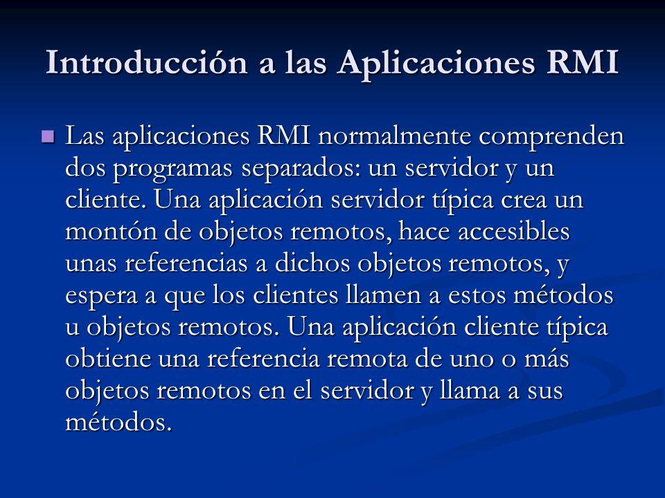 Introducción a las Aplicaciones RMI Las aplicaciones RMI normalmente comprenden dos programas separados: un servidor y un cliente. Una aplicación serv