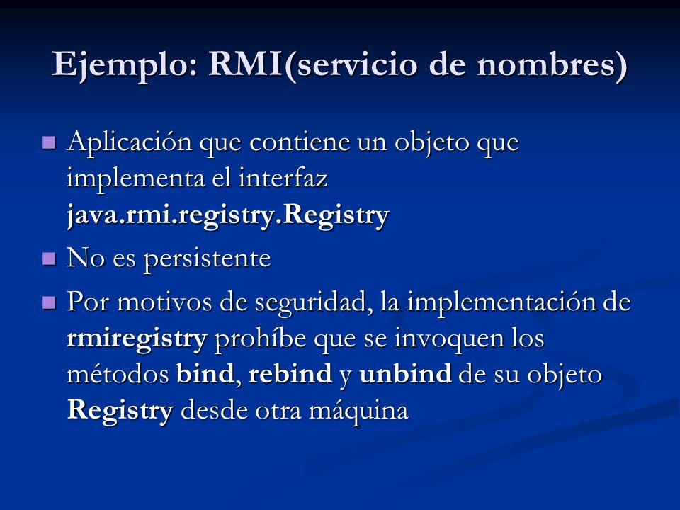 Ejemplo: RMI(servicio de nombres) Aplicación que contiene un objeto que implementa el interfaz java.rmi.registry.Registry Aplicación que contiene un o