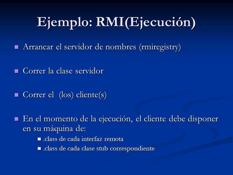 Ejemplo: RMI(Ejecución) Arrancar el servidor de nombres (rmiregistry) Arrancar el servidor de nombres (rmiregistry) Correr la clase servidor Correr la