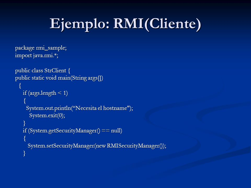 Ejemplo: RMI(Cliente) package rmi_sample; import java.rmi.*; public class StrClient { public static void main(String args[]) { if (args.length < 1) if