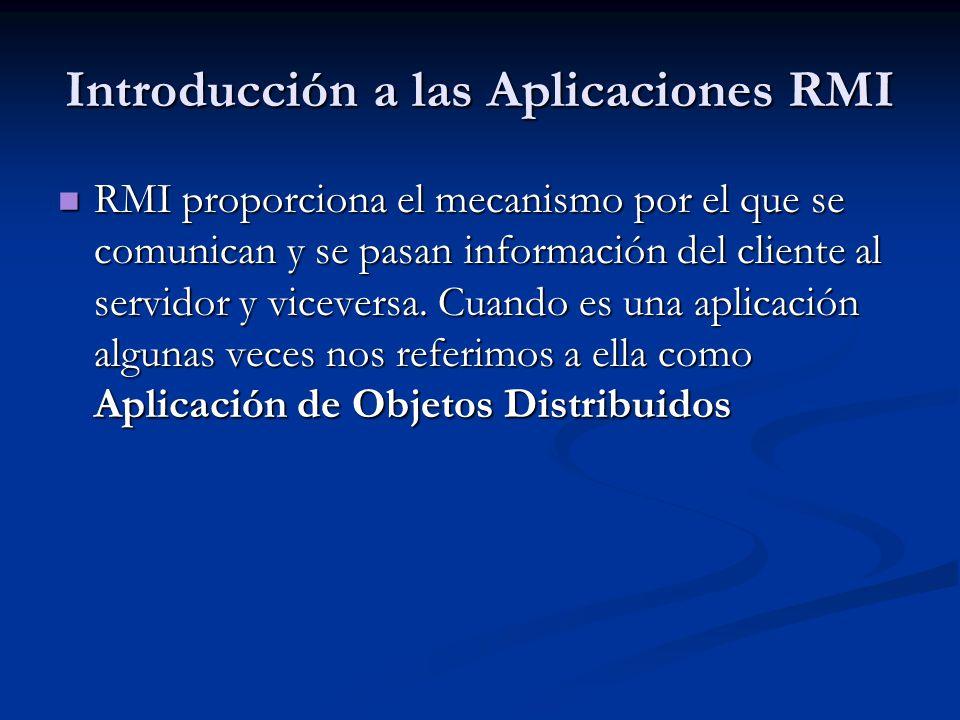 Introducción a las Aplicaciones RMI RMI proporciona el mecanismo por el que se comunican y se pasan información del cliente al servidor y viceversa. C