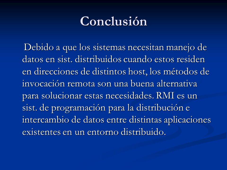 Conclusión Debido a que los sistemas necesitan manejo de datos en sist. distribuidos cuando estos residen en direcciones de distintos host, los método