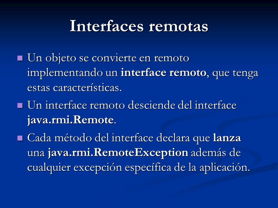Interfaces remotas Un objeto se convierte en remoto implementando un interface remoto, que tenga estas características. Un objeto se convierte en remo