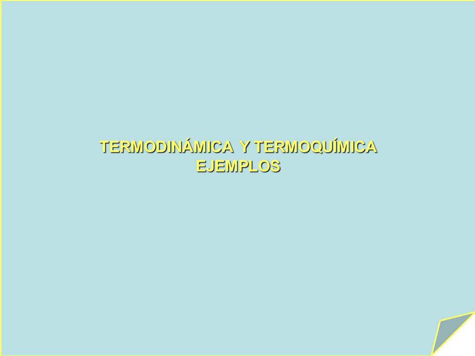 TERMODINÁMICA Y TERMOQUÍMICA EJEMPLOS
