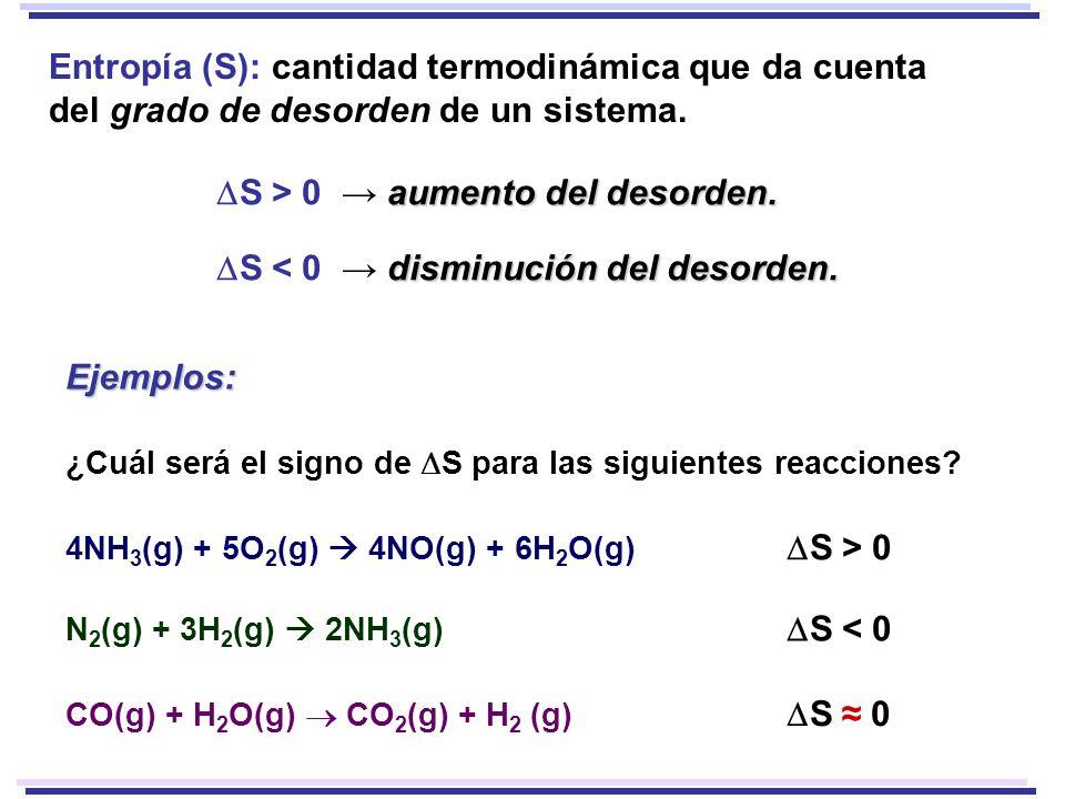 Entropía (S): cantidad termodinámica que da cuenta del grado de desorden de un sistema. aumento del desorden. S > 0 aumento del desorden. disminución
