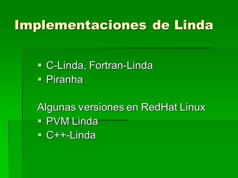 Implementaciones de Linda C-Linda, Fortran-Linda C-Linda, Fortran-Linda Piranha Piranha Algunas versiones en RedHat Linux PVM Linda PVM Linda C++-Lind