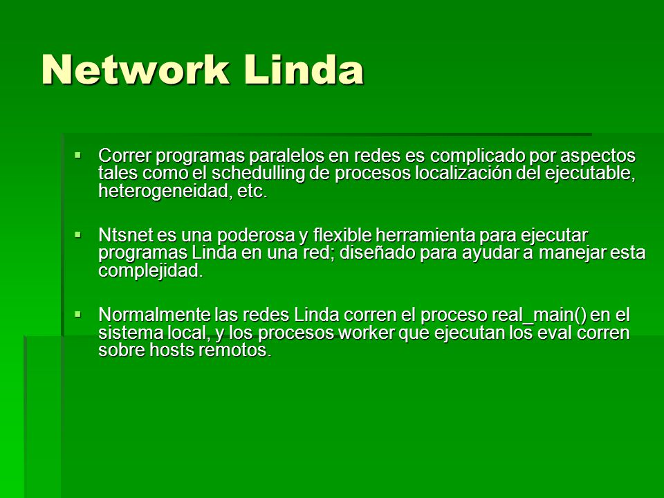 Network Linda Correr programas paralelos en redes es complicado por aspectos tales como el schedulling de procesos localización del ejecutable, hetero