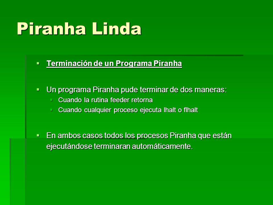 Piranha Linda Terminación de un Programa Piranha Terminación de un Programa Piranha Un programa Piranha pude terminar de dos maneras: Un programa Pira