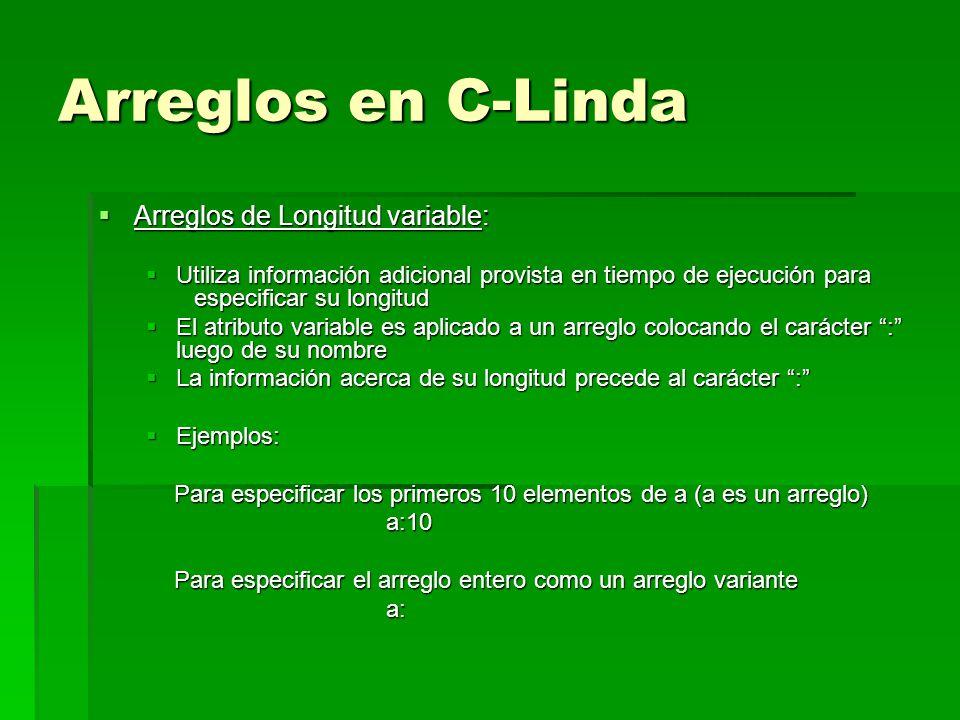 Arreglos en C-Linda Arreglos de Longitud variable: Arreglos de Longitud variable: Utiliza información adicional provista en tiempo de ejecución para e