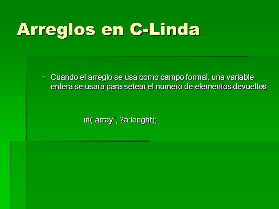 Arreglos en C-Linda Cuando el arreglo se usa como campo formal, una variable entera se usara para setear el numero de elementos devueltos Cuando el ar