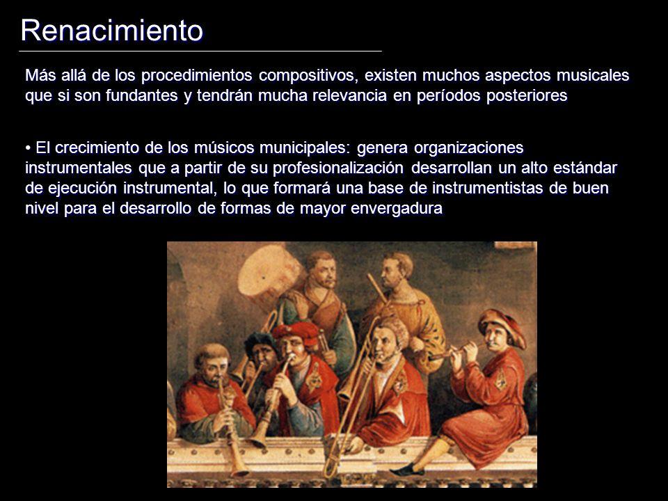 Renacimiento Más allá de los procedimientos compositivos, existen muchos aspectos musicales que si son fundantes y tendrán mucha relevancia en período