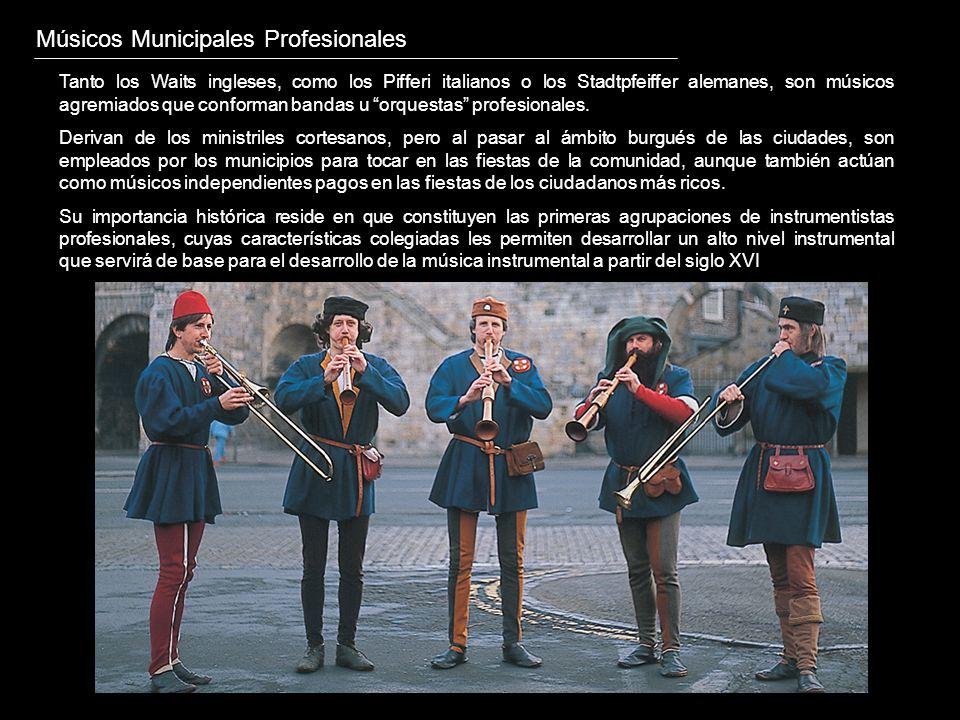 Músicos Municipales Profesionales Tanto los Waits ingleses, como los Pifferi italianos o los Stadtpfeiffer alemanes, son músicos agremiados que confor