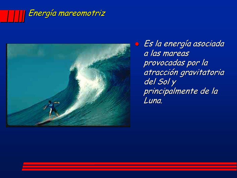 Energía mareomotriz l Es la energía asociada a las mareas provocadas por la atracción gravitatoria del Sol y principalmente de la Luna.