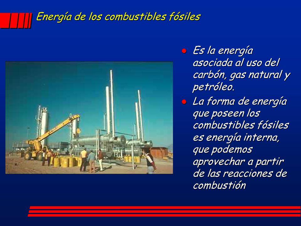 Energía de los combustibles fósiles l Es la energía asociada al uso del carbón, gas natural y petróleo. La forma de energía que poseen los combustible