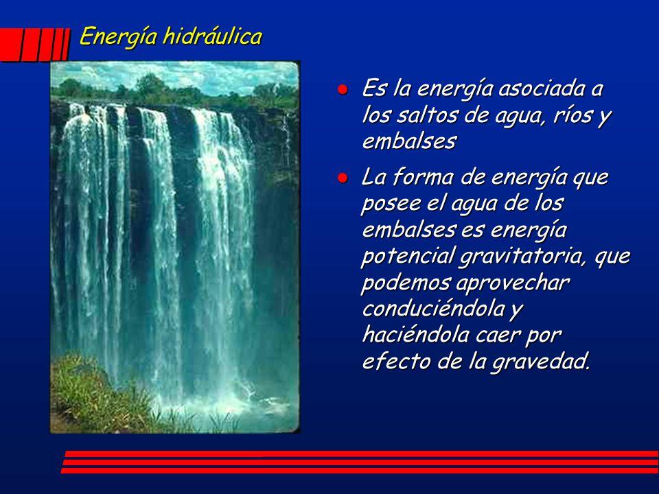 Energía hidráulica Es la energía asociada a los saltos de agua, ríos y embalses Es la energía asociada a los saltos de agua, ríos y embalses l La form