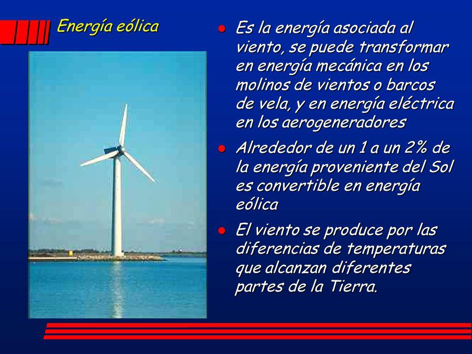 Energía eólica l Es la energía asociada al viento, se puede transformar en energía mecánica en los molinos de vientos o barcos de vela, y en energía e