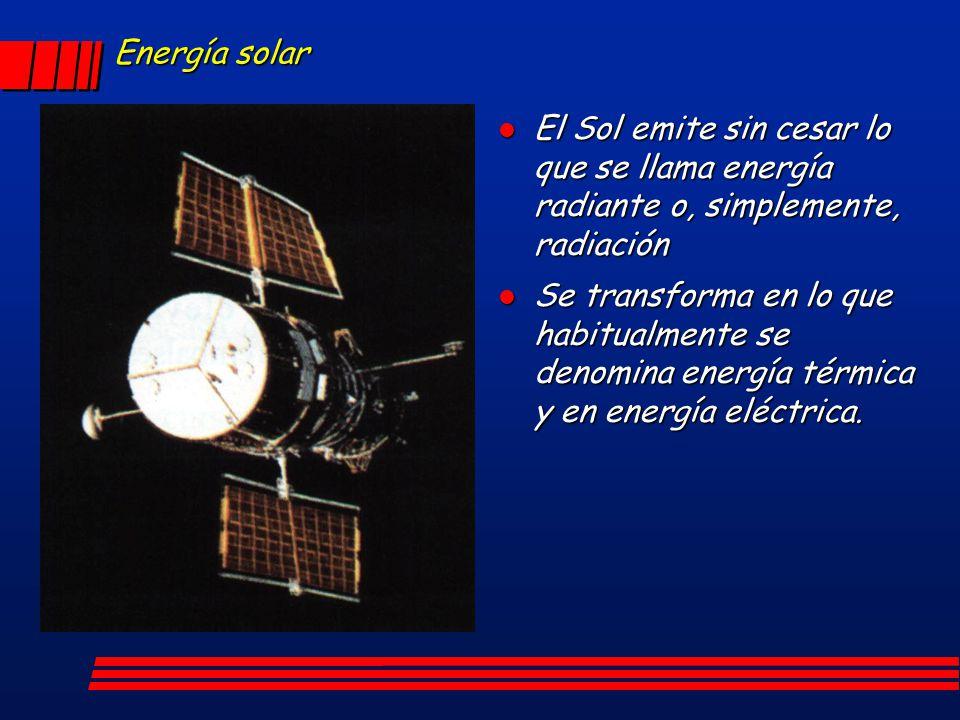 Energía solar l El Sol emite sin cesar lo que se llama energía radiante o, simplemente, radiación l Se transforma en lo que habitualmente se denomina