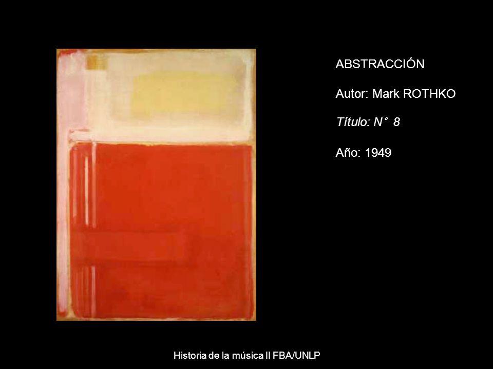ABSTRACCIÓN Autor: Mark ROTHKO Título: N° 8 Año: 1949 Historia de la música II FBA/UNLP