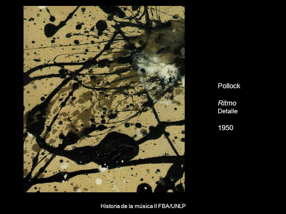 Pollock Ritmo Detalle 1950 Historia de la música II FBA/UNLP