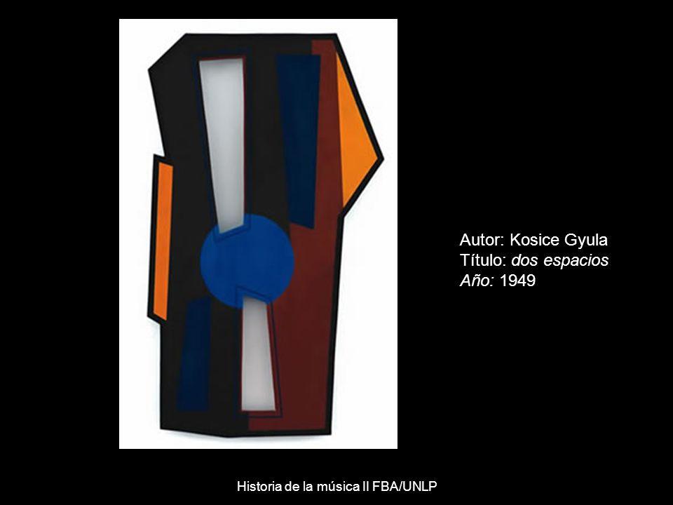 Autor: Kosice Gyula Título: dos espacios Año: 1949 Historia de la música II FBA/UNLP
