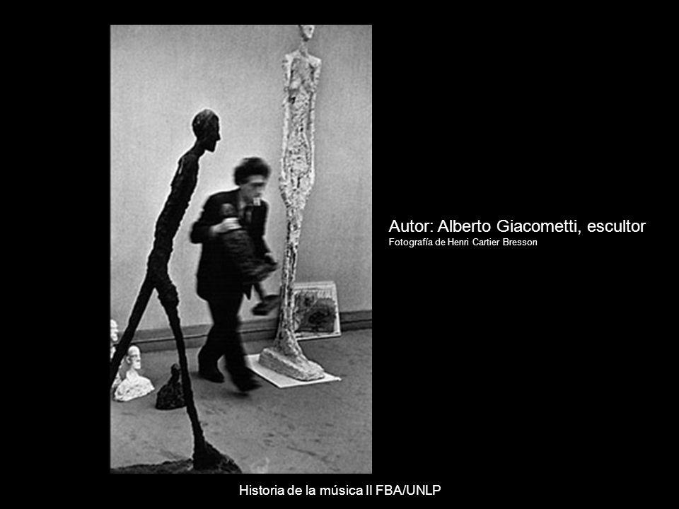 Autor: Alberto Giacometti, escultor Fotografía de Henri Cartier Bresson Historia de la música II FBA/UNLP