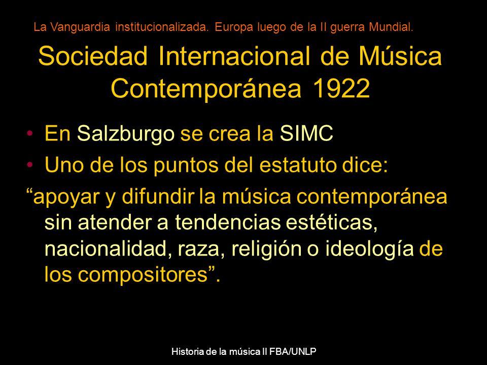 Sociedad Internacional de Música Contemporánea 1922 En Salzburgo se crea la SIMC Uno de los puntos del estatuto dice: apoyar y difundir la música contemporánea sin atender a tendencias estéticas, nacionalidad, raza, religión o ideología de los compositores.