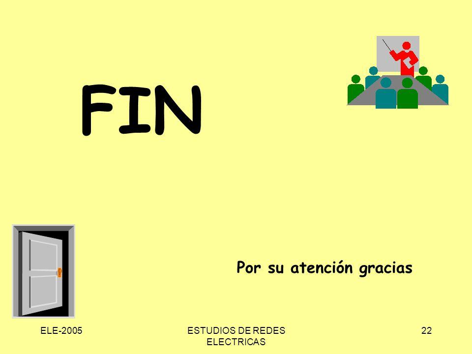 ELE-2005ESTUDIOS DE REDES ELECTRICAS 22 FIN Por su atención gracias