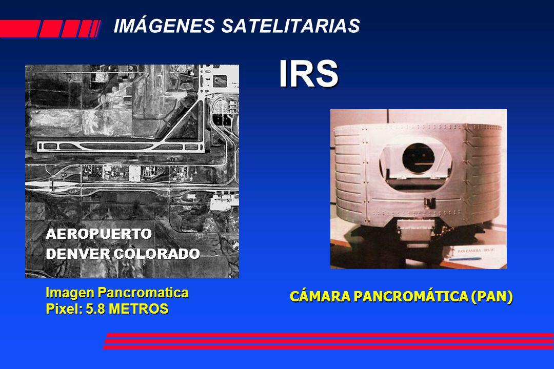 IMÁGENES SATELITARIAS IRS Imagen Pancromatica Imagen Pancromatica Pixel: 5.8 METROS AEROPUERTO DENVER COLORADO DENVER COLORADO CÁMARA PANCROMÁTICA (PAN)