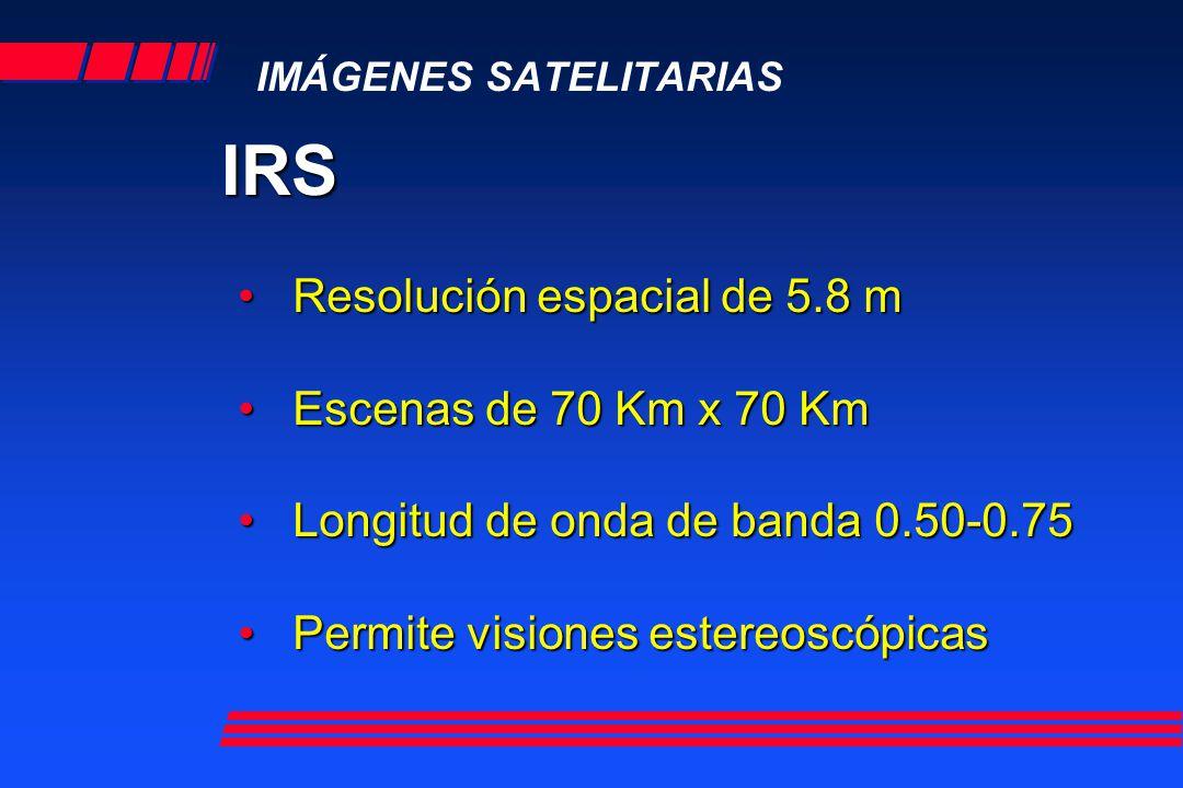 IMÁGENES SATELITARIAS IRS Resolución espacial de 5.8 m Escenas de 70 Km x 70 Km Longitud de onda de banda 0.50-0.75 Permite visiones estereoscópicas