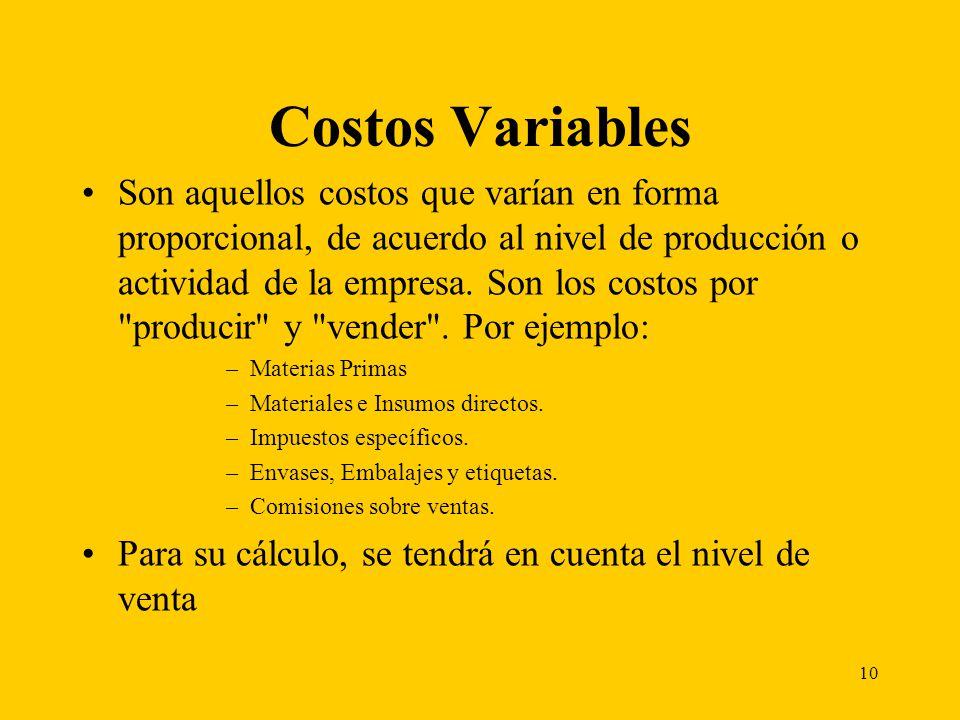 10 Costos Variables Son aquellos costos que varían en forma proporcional, de acuerdo al nivel de producción o actividad de la empresa. Son los costos