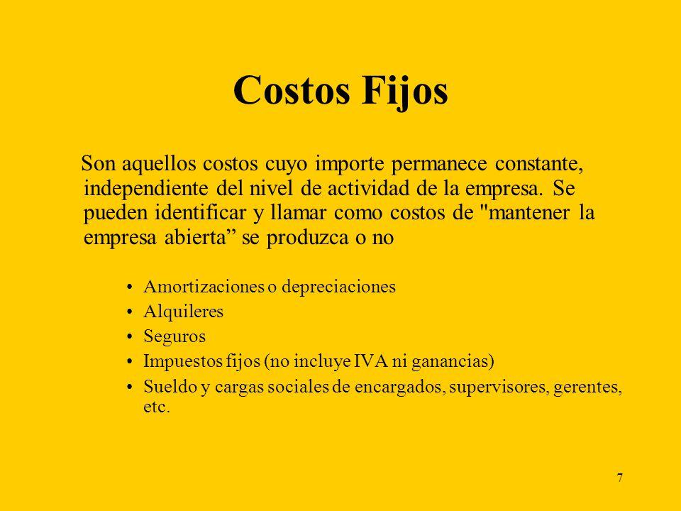 7 Costos Fijos Son aquellos costos cuyo importe permanece constante, independiente del nivel de actividad de la empresa. Se pueden identificar y llama