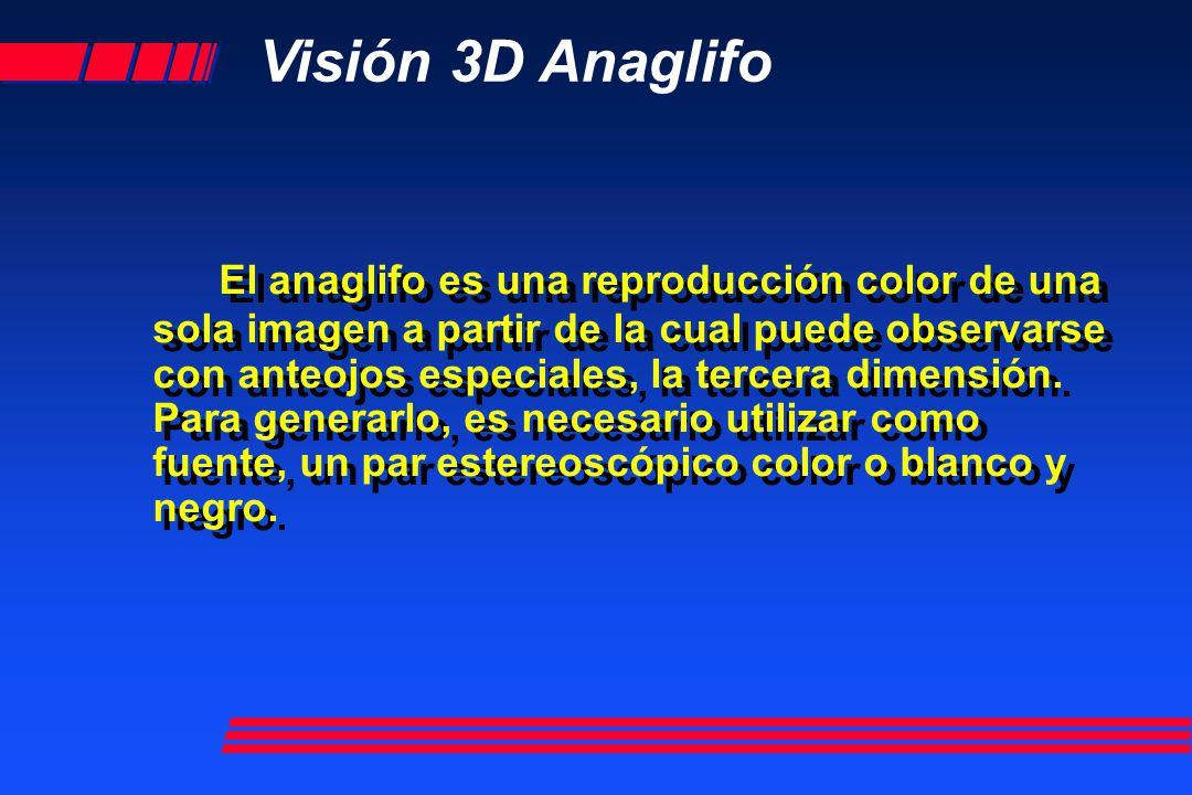 Visión 3D Anaglifo El anaglifo es una reproducción color de una sola imagen a partir de la cual puede observarse con anteojos especiales, la tercera dimensión.