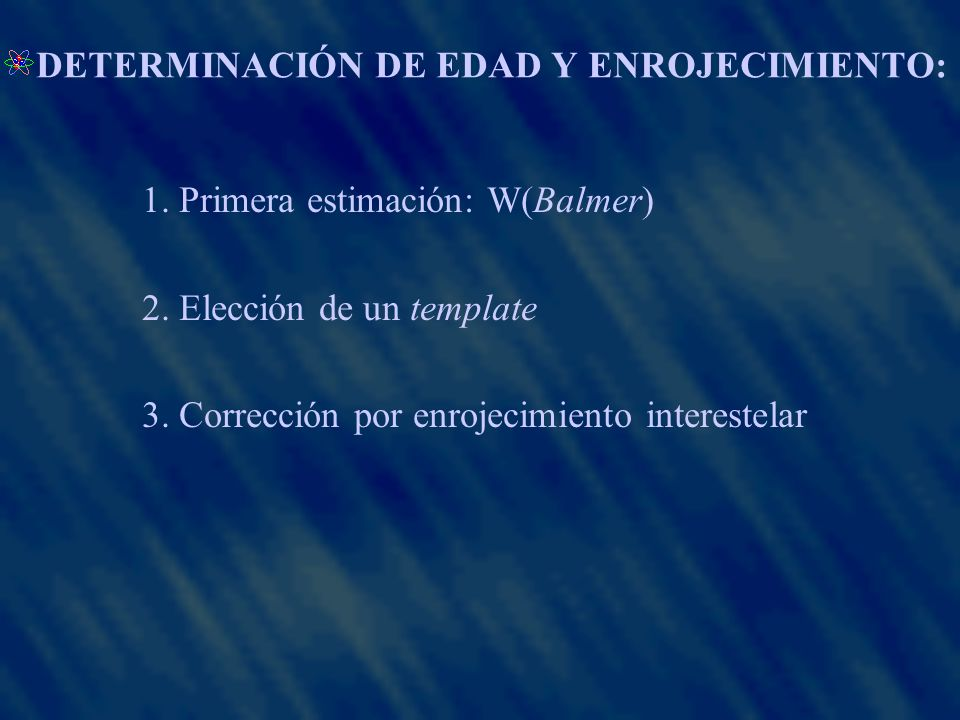 DETERMINACIÓN DE EDAD Y ENROJECIMIENTO: 1. Primera estimación: W(Balmer) 2.