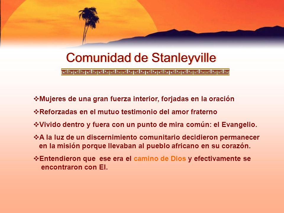 Comunidad de Stanleyville Mujeres de una gran fuerza interior, forjadas en la oración Reforzadas en el mutuo testimonio del amor fraterno Vivido dentr