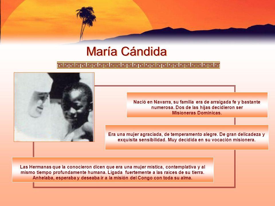 María Cándida Nació en Navarra, su familia era de arraigada fe y bastante numerosa. Dos de las hijas decidieron ser Misioneras Dominicas. Era una muje