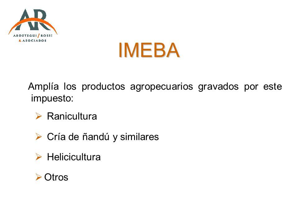 IMEBA Amplía los productos agropecuarios gravados por este impuesto: Ranicultura Cría de ñandú y similares Helicicultura Otros