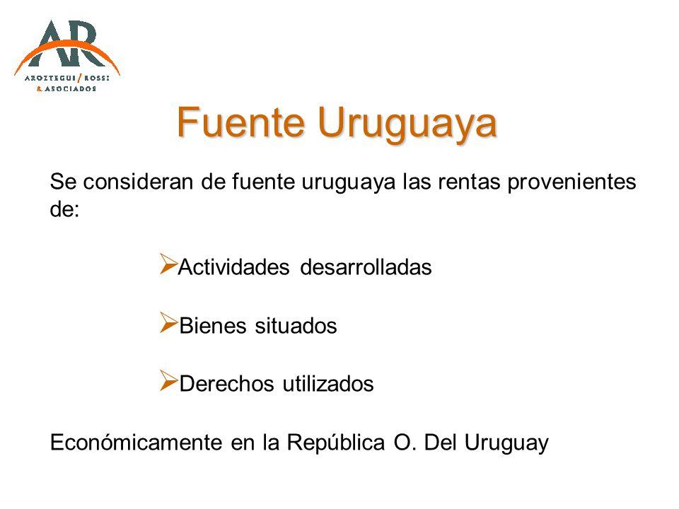 Fuente Uruguaya Se consideran de fuente uruguaya las rentas provenientes de: Actividades desarrolladas Bienes situados Derechos utilizados Económicame