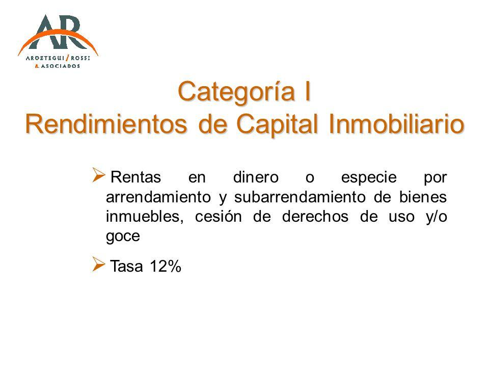 Categoría I Rendimientos de Capital Inmobiliario Rentas en dinero o especie por arrendamiento y subarrendamiento de bienes inmuebles, cesión de derech