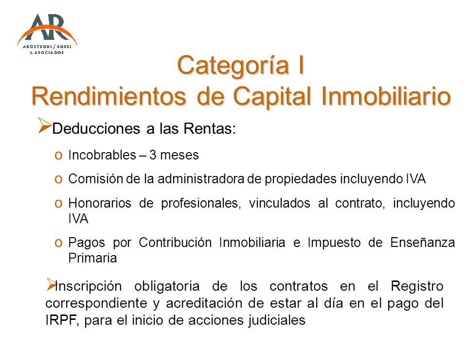 Categoría I Rendimientos de Capital Inmobiliario Deducciones a las Rentas: o Incobrables – 3 meses o Comisión de la administradora de propiedades incl