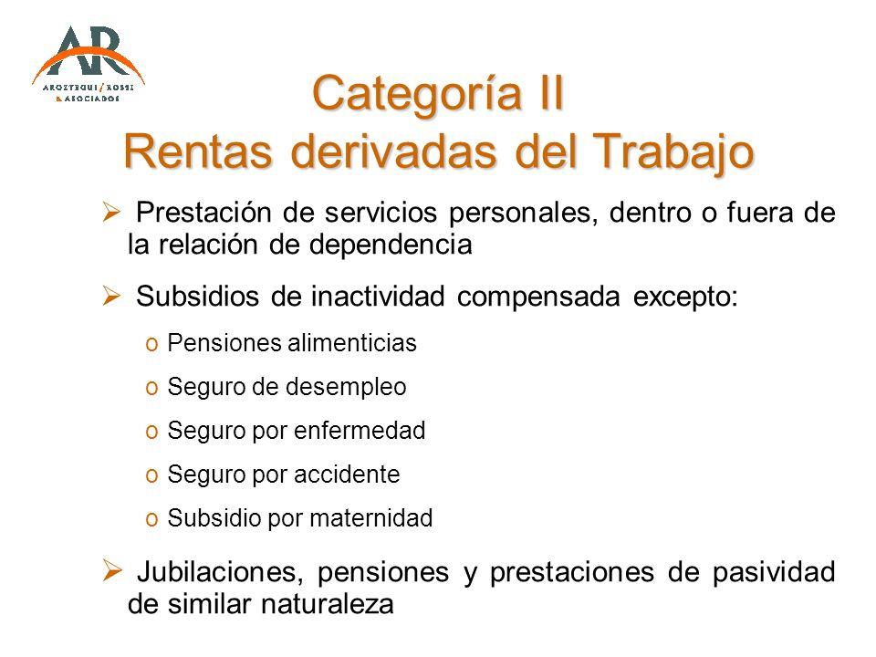 Categoría II Rentas derivadas del Trabajo Prestación de servicios personales, dentro o fuera de la relación de dependencia Subsidios de inactividad co