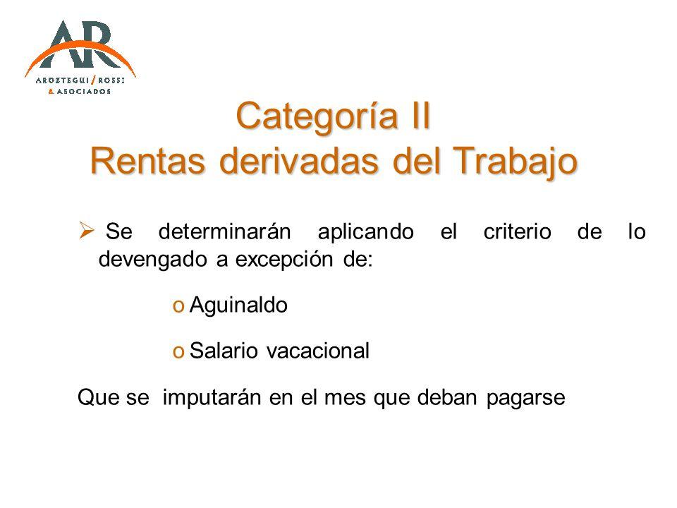 Categoría II Rentas derivadas del Trabajo Se determinarán aplicando el criterio de lo devengado a excepción de: oAguinaldo oSalario vacacional Que se