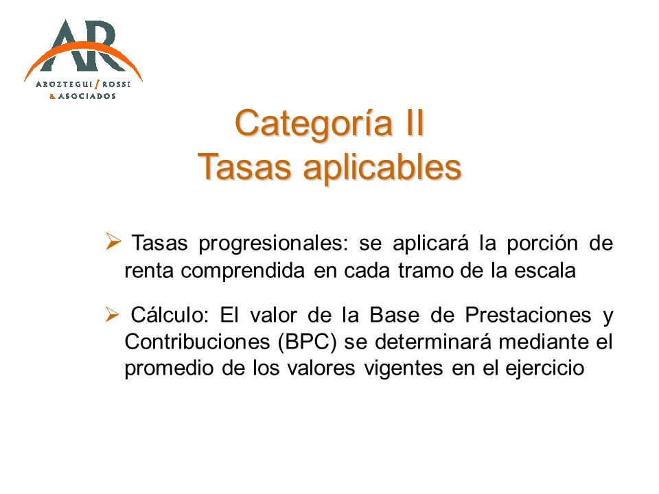 Categoría II Tasas aplicables Tasas progresionales: se aplicará la porción de renta comprendida en cada tramo de la escala Cálculo: El valor de la Bas