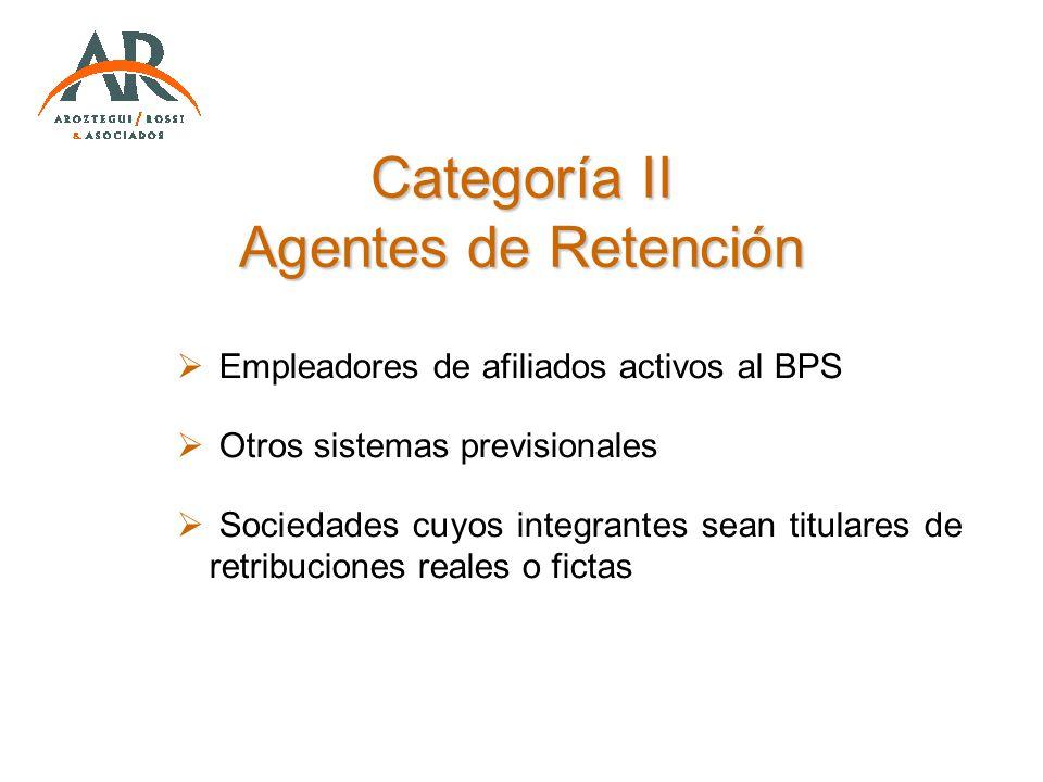 Categoría II Agentes de Retención Empleadores de afiliados activos al BPS Otros sistemas previsionales Sociedades cuyos integrantes sean titulares de