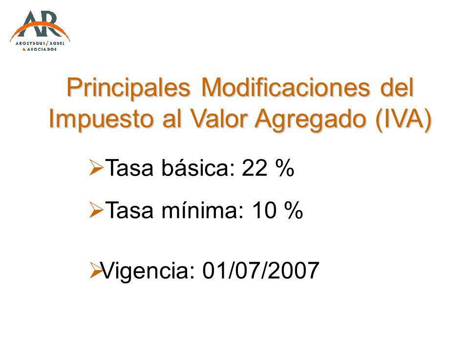 Principales Modificaciones del Impuesto al Valor Agregado (IVA) Tasa básica: 22 % Tasa mínima: 10 % Vigencia: 01/07/2007