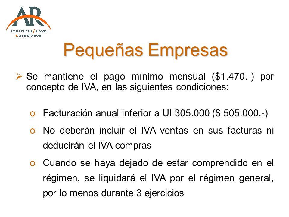 Pequeñas Empresas Se mantiene el pago mínimo mensual ($1.470.-) por concepto de IVA, en las siguientes condiciones: oFacturación anual inferior a UI 3