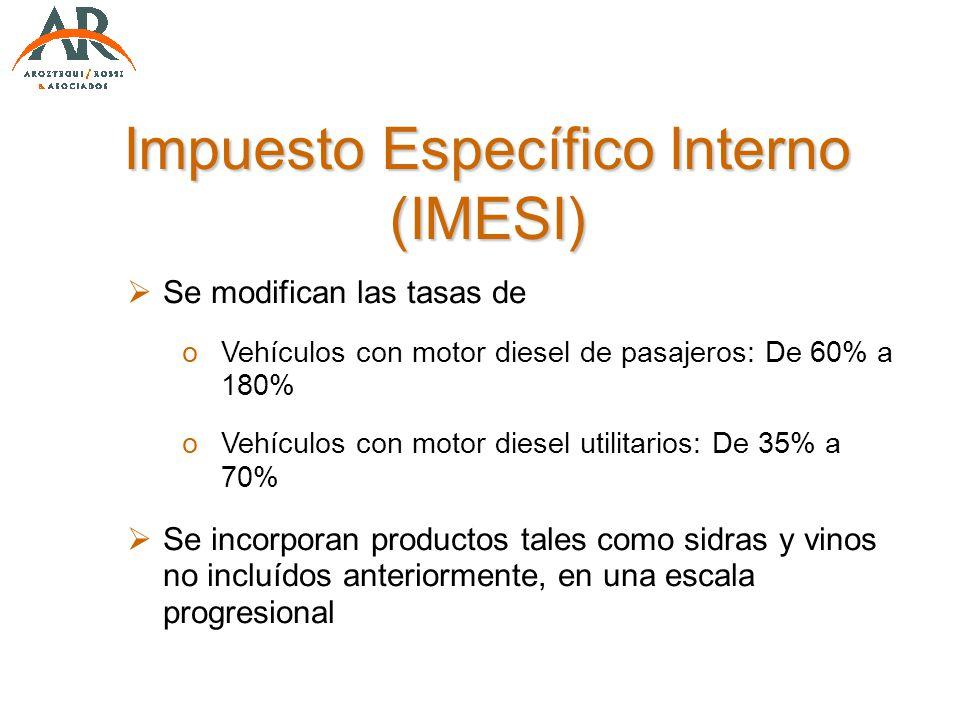 Impuesto Específico Interno (IMESI) Se modifican las tasas de oVehículos con motor diesel de pasajeros: De 60% a 180% oVehículos con motor diesel util