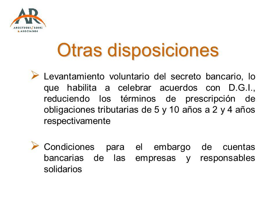 Otras disposiciones Levantamiento voluntario del secreto bancario, lo que habilita a celebrar acuerdos con D.G.I., reduciendo los términos de prescrip